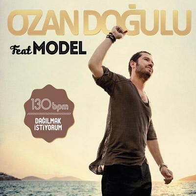 Model - Ozan Doğulu 130 Bpm Dağılmak İstiyorum (2012) Single Albüm Mp3 indir