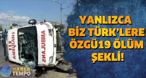 Yalnızca Biz Türklere özgü 19 ölüm şekli!