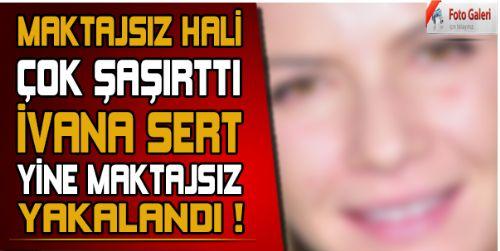 Ivana Sert Yine Makyajsız Yakalandı Görenleri Çok Şaşırttı !