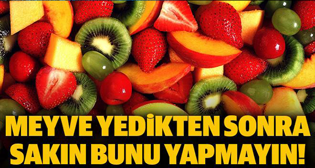 Meyve yedikten sonra sakın bunu yapmayın!