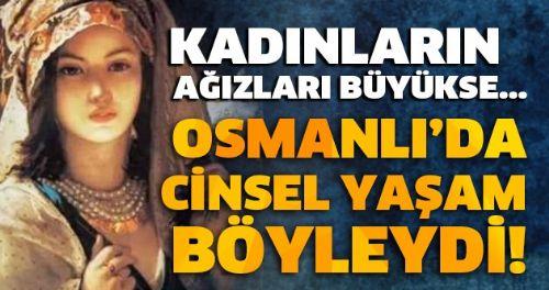 Kadınların Ağızları Büyükse... Osmanlı'da Cinsel Yaşam Böyleydi!  İŞTE TÜM AYRINTILAR ->