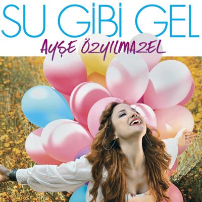 Ayşe Özyılmazel - Su Gibi Gel (2012) Full Single Albüm indir
