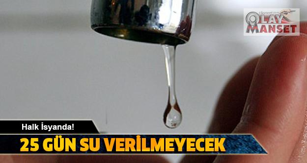 25 Günlük Su Kesintisi mi Olur ? Halk İsyanda