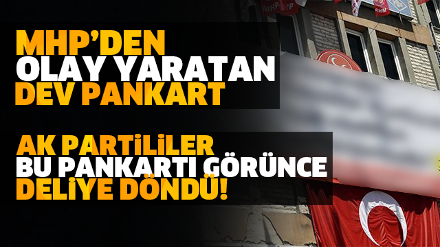 MHP'den Ak Partilileri Çıldırtan Pankart!