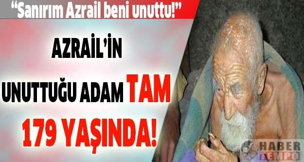 Azrail'in unuttuğu adam TAM 179 YAŞINDA! DEVAMI İÇİN RESİMLERE TIKLAYIN. . .